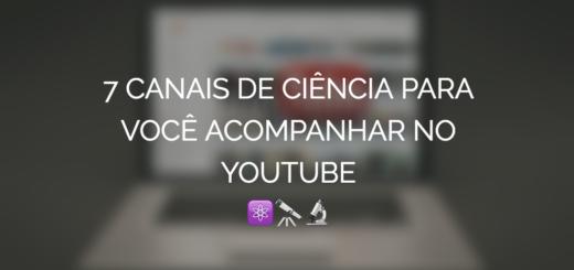"""Imagem com o título """"7 canais de ciência para você acompanhar no YouTube"""" e um computador portátil no fundo com o Youtube aberto."""