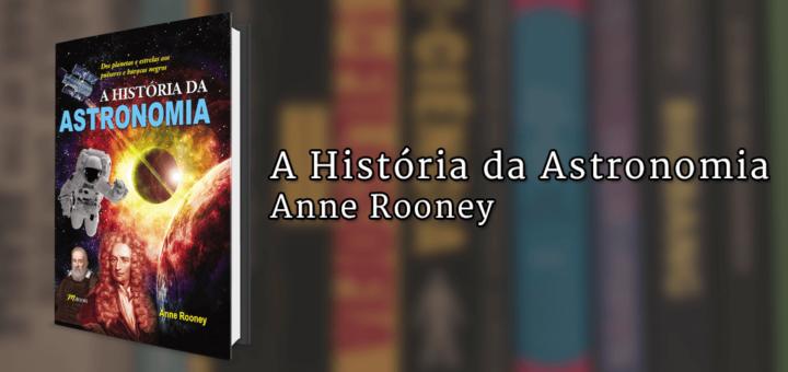 """Imagem de capa com o livro A História da Astronomia à esquerda e o texto """"A História da Astronomia, Anne Rooney"""" à direita."""