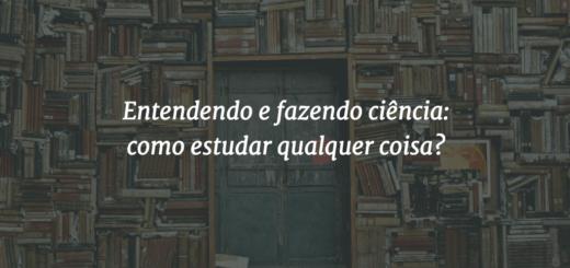 """Capa do post - ao fundo, uma porta larga envolvida por diversas prateleiras de livros, e o título """"Entendendo e fazendo ciência: como estudar qualquer coisa?"""" à frente."""