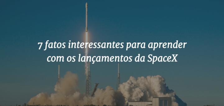 """Imagem de capa do post com o lançamento de um foguete Falcon 9 ao fundo e o título """"7 fatos interessantes para aprender com os lançamentos da SpaceX"""""""