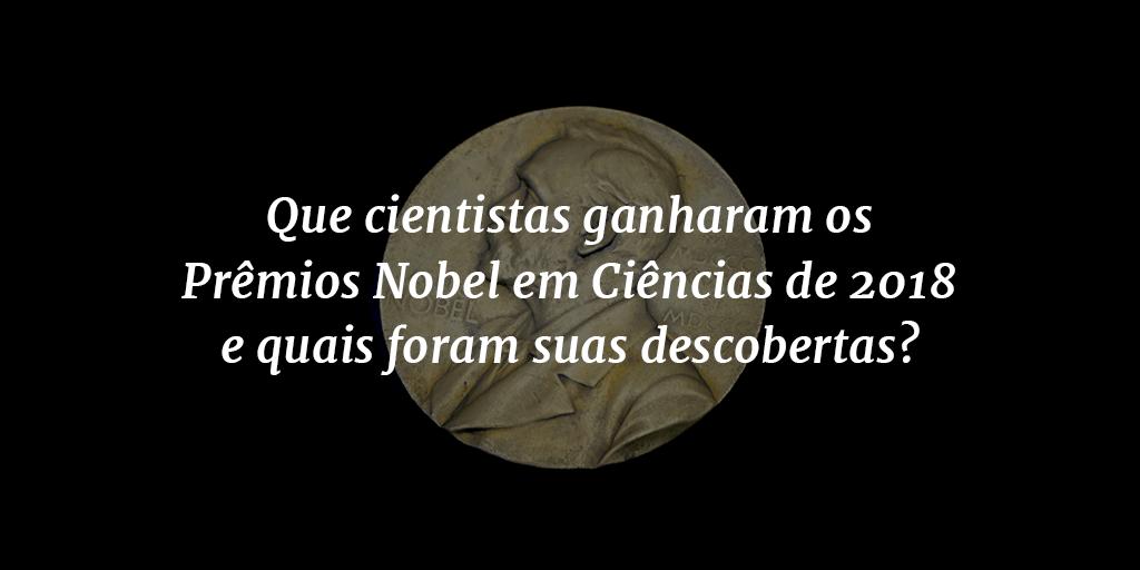 Tem Na Web - Que cientistas ganharam os Prêmios Nobel em Ciências de 2018 e quais foram suas descobertas?