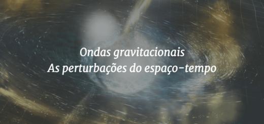 """Ilustração de duas estrelas de nêutrons se fundindo ao fundo e o título """"Ondas gravitacionais - As perturbações do espaço-tempo"""" em primeiro plano."""
