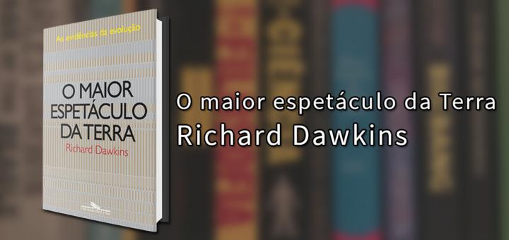 """Imagem de capa com o livro """"O maior espetáculo da Terra"""", de Richard Dawkins à esquerda seguido do título e do autor à direita."""