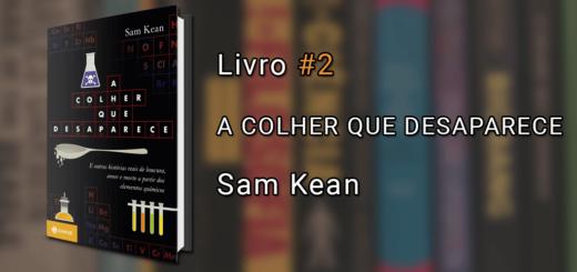 """Imagem de capa com o livro A Colher que Desaparece à esquerda e o texto """"Livro #2, A Colher que Desaparece, Sam Kean"""" à direita."""